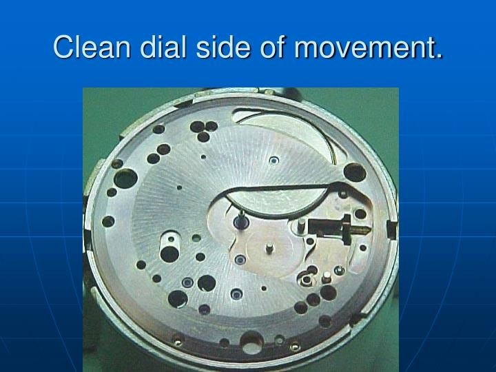 Clean dial side of movement.