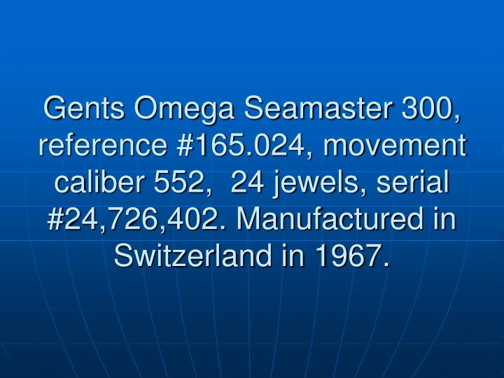Gents Omega Seamaster 300, reference #165.024, movement caliber 552,  24 jewels, serial #24,726,402....