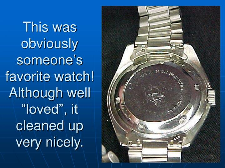 This was obviously someone's favorite watch!