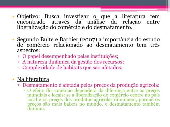 Objetivo: Busca investigar o que a literatura tem encontrado através da análise da relação entre liberalização do comércio e do desmatamento.
