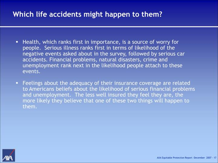 Which life accidents might happen to them?