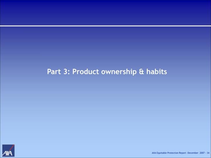 Part 3: Product ownership & habits