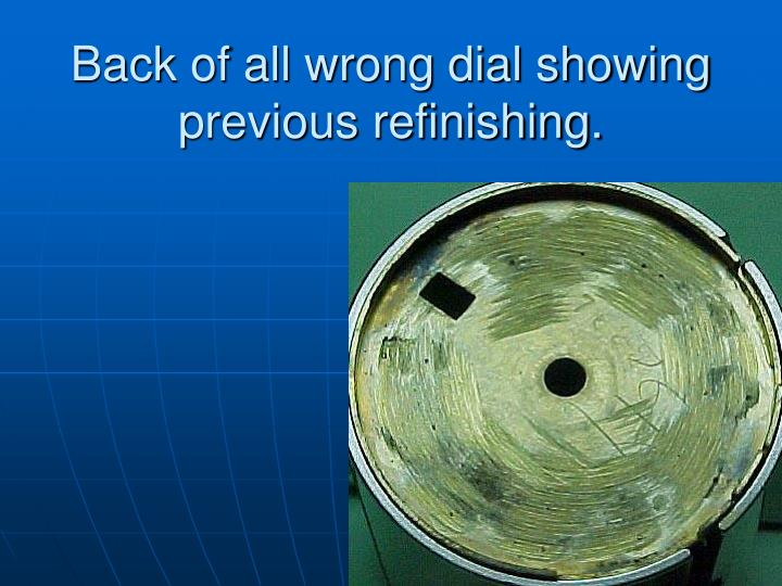 Back of all wrong dial showing previous refinishing.