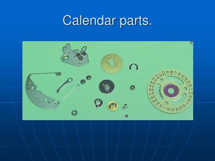 Calendar parts.