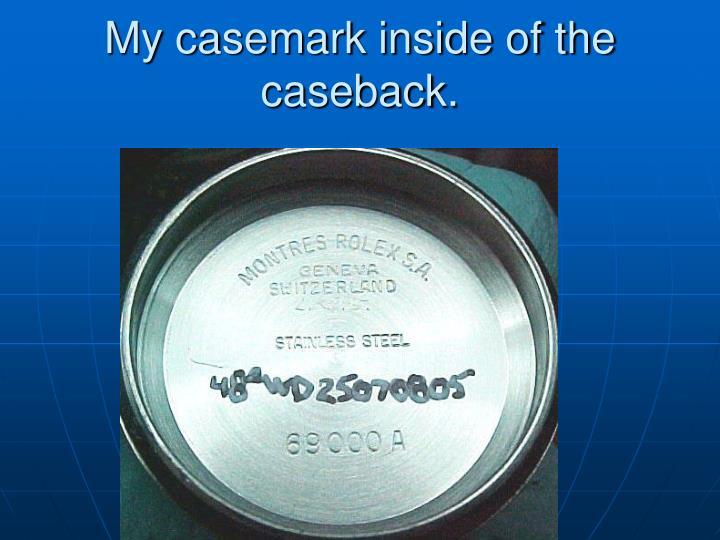 My casemark inside of the caseback.