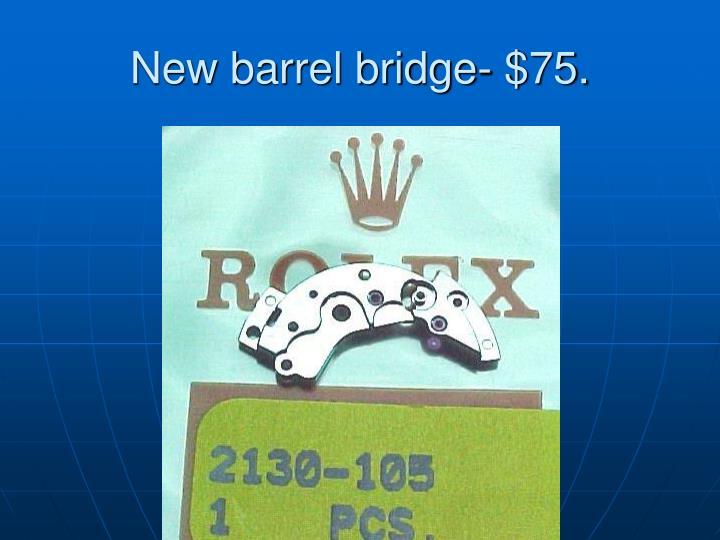 New barrel bridge- $75.