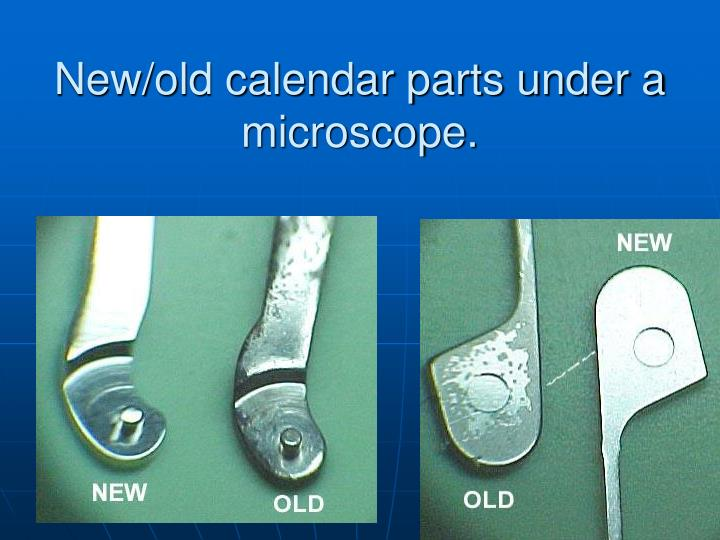 New/old calendar parts under a microscope.