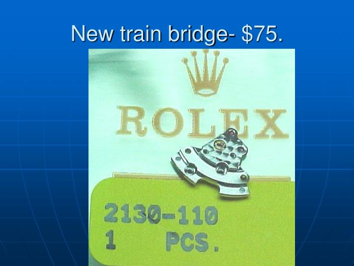 New train bridge- $75.