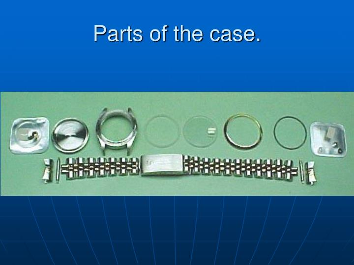 Parts of the case.
