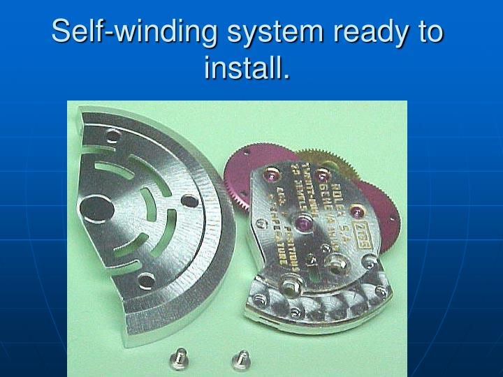Self-winding system ready to install.