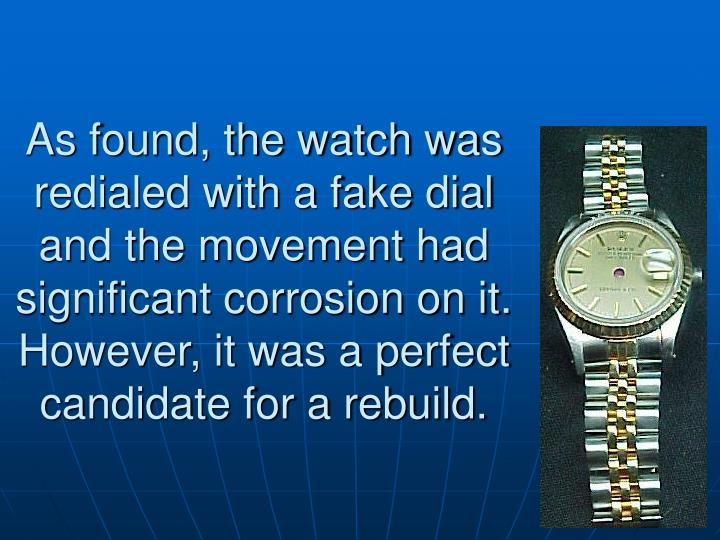 As found, the watch was redialed with a fake dial and the movement had significant corrosion on it.