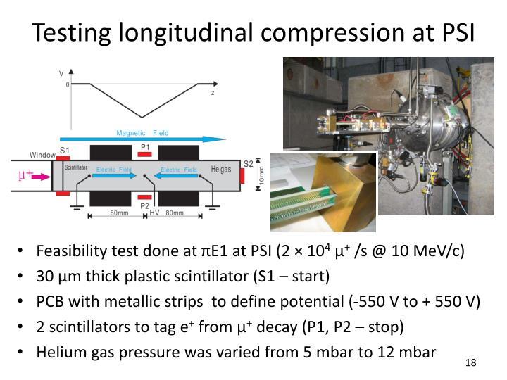Testing longitudinal compression at PSI