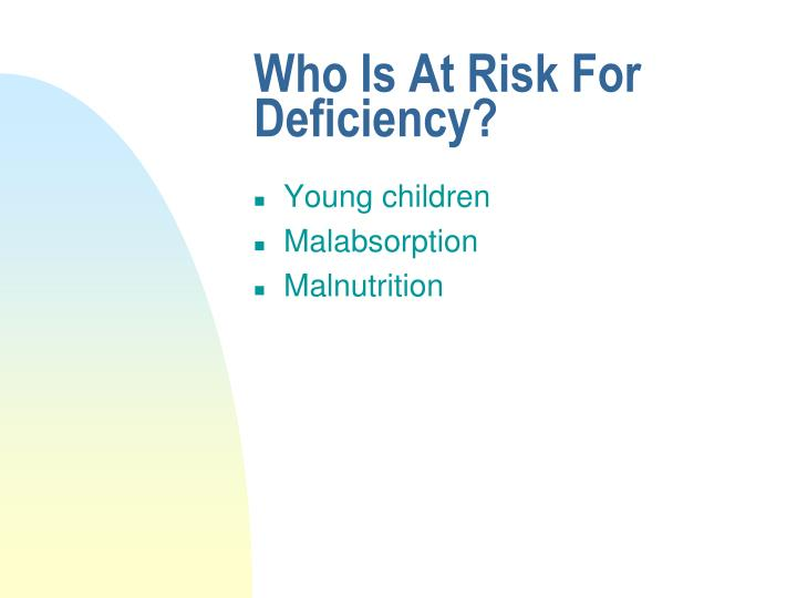 Who Is At Risk For Deficiency?