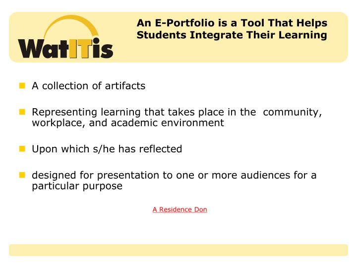 An e portfolio is a tool that helps students integrate their learning