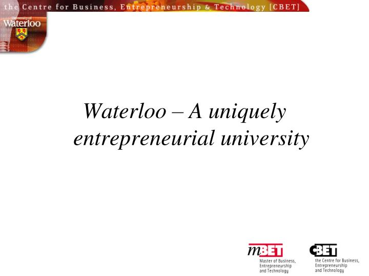 Waterloo – A uniquely entrepreneurial university