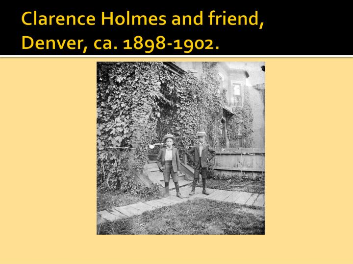 Clarence Holmes and friend, Denver, ca. 1898-1902.