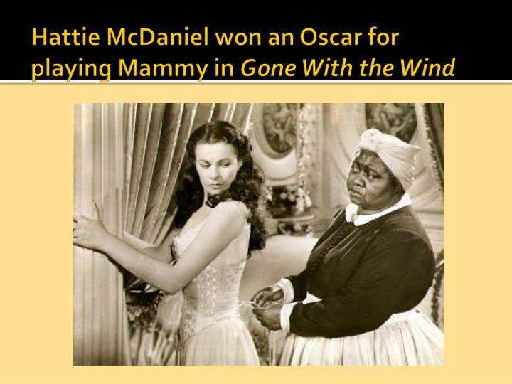 Hattie McDaniel won an Oscar for playing Mammy in