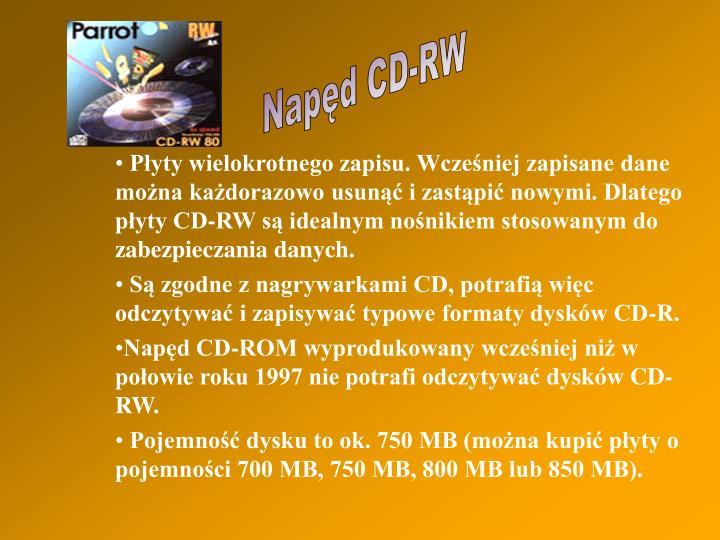 Płyty wielokrotnego zapisu.Wcześniej zapisane dane można każdorazowo usunąć i zastąpić nowymi. Dlatego płyty CD-RW są idealnym nośnikiem stosowanym do zabezpieczania danych.