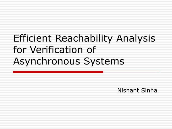 Efficient Reachability Analysis for Verification of Asynchronous Systems