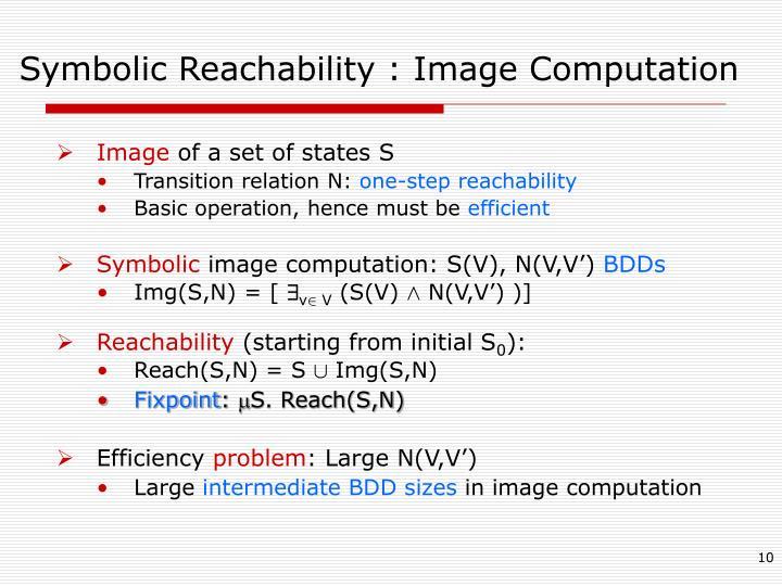 Symbolic Reachability : Image Computation