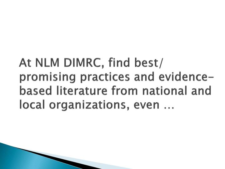 At NLM DIMRC, find best/ promising practices and evidence-based literature from national and local organizations, even …