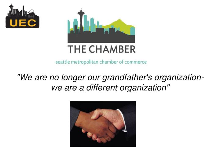 """We are no longer our grandfather's organization-"