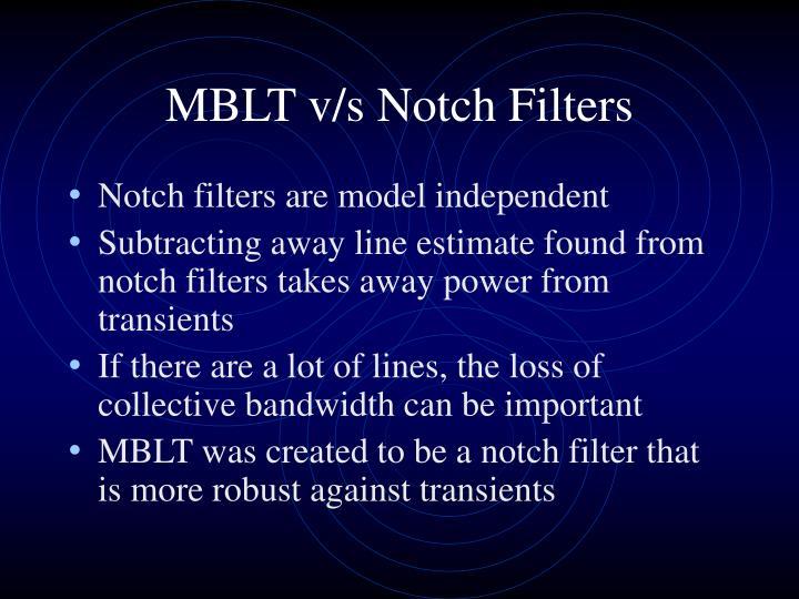 MBLT v/s Notch Filters