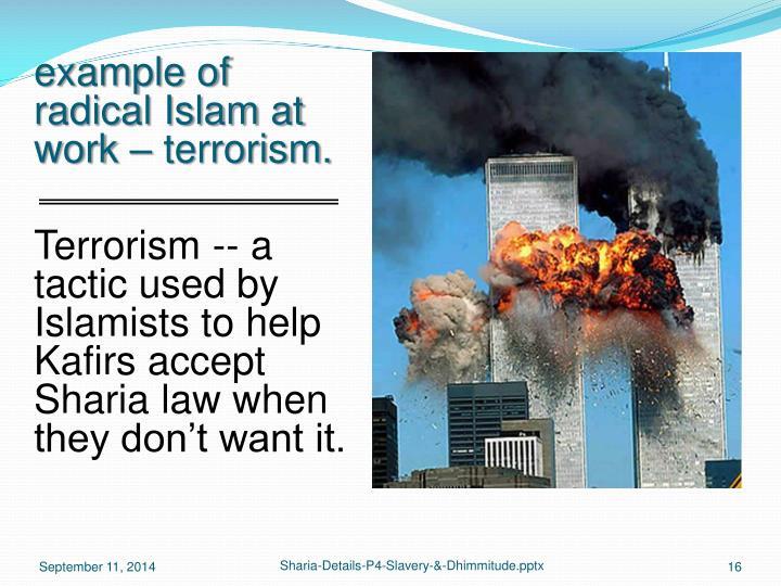 example of radical Islam at work – terrorism.