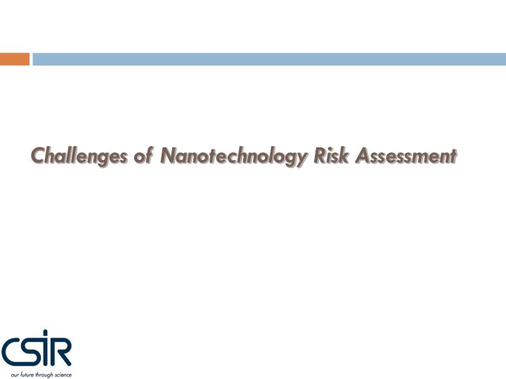 Challenges of Nanotechnology Risk Assessment