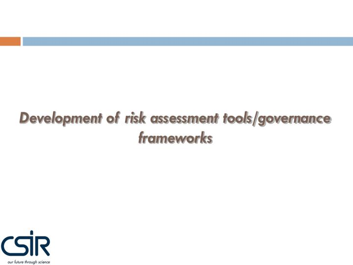 Development of risk assessment tools/governance frameworks