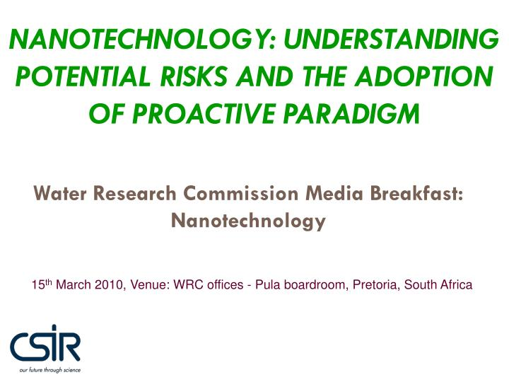 Nanotechnology understanding potential risks and the adoption of proactive paradigm
