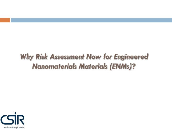 Why Risk Assessment Now for Engineered Nanomaterials Materials (ENMs)?