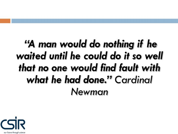 """A man would do nothing if he waited until he could do it so well that no one would find fault ..."