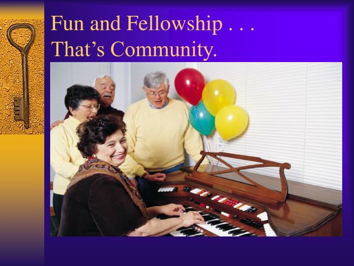 Fun and Fellowship . . .