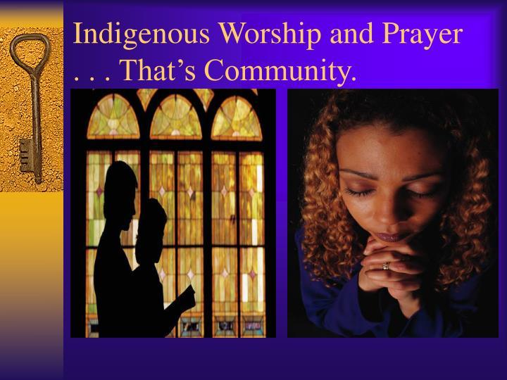 Indigenous Worship and Prayer