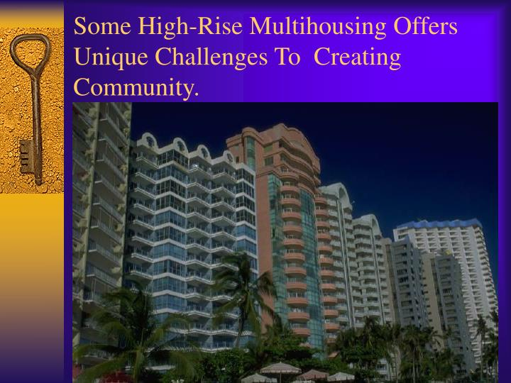 Some High-Rise Multihousing Offers Unique Challenges To  Creating Community.