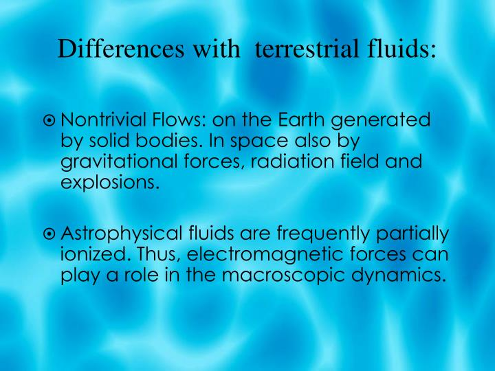 Differences with  terrestrial fluids: