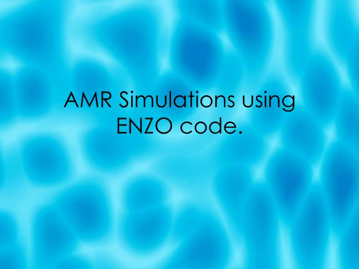 AMR Simulations using  ENZO code.