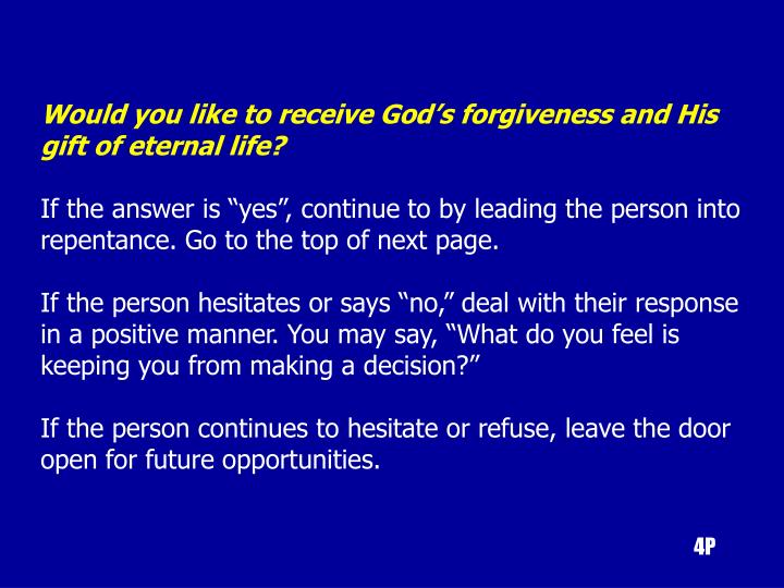Would you like to receive God's forgiveness and His gift of eternal life?