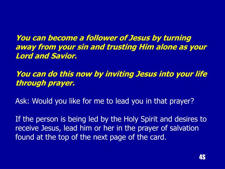You can become a follower of Jesus by turning away from your sin and trusting Him alone as your Lord and Savior.