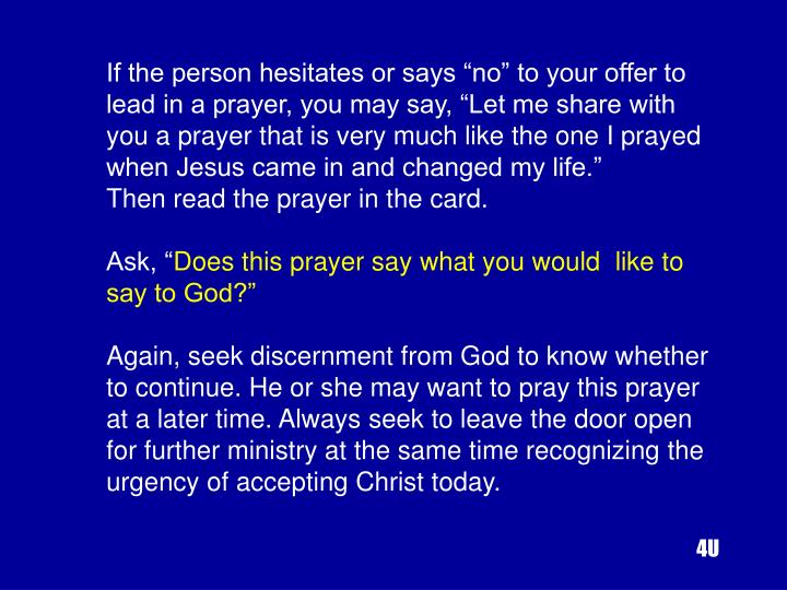 """If the person hesitates or says """"no"""" to your offer to lead in a prayer, you may say, """"Let me share with you a prayer that is very much like the one I prayed when Jesus came in and changed my life."""""""