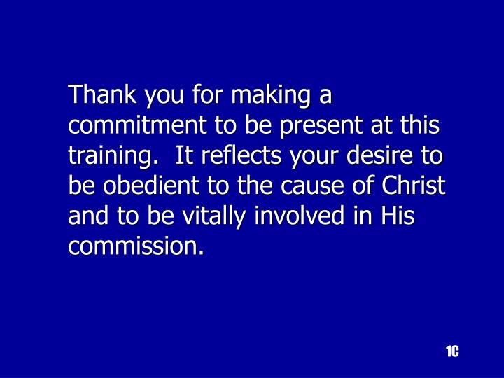 Thank you for making a commitment to be present at this training.  It reflects your desire to be obedient to the cause of Christ and to be vitally involved in His commission.