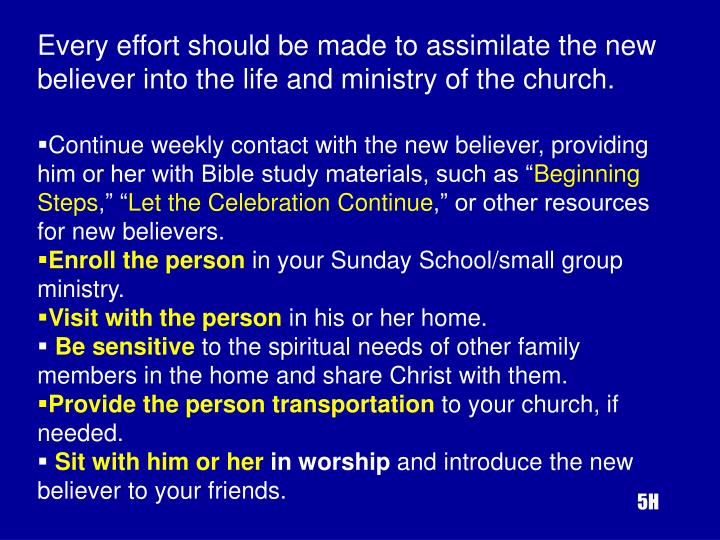 Every effort should be made to assimilate the new believer into the life and ministry of the church.