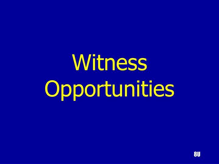 Witness Opportunities
