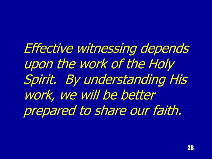 Effective witnessing depends upon the work of the Holy Spirit.