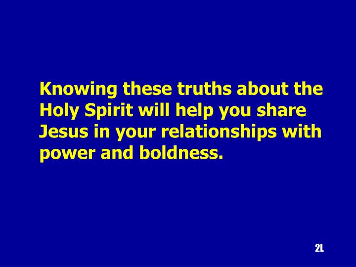 Knowing these truths about the Holy Spirit will help you share Jesus in your relationships with power and boldness.