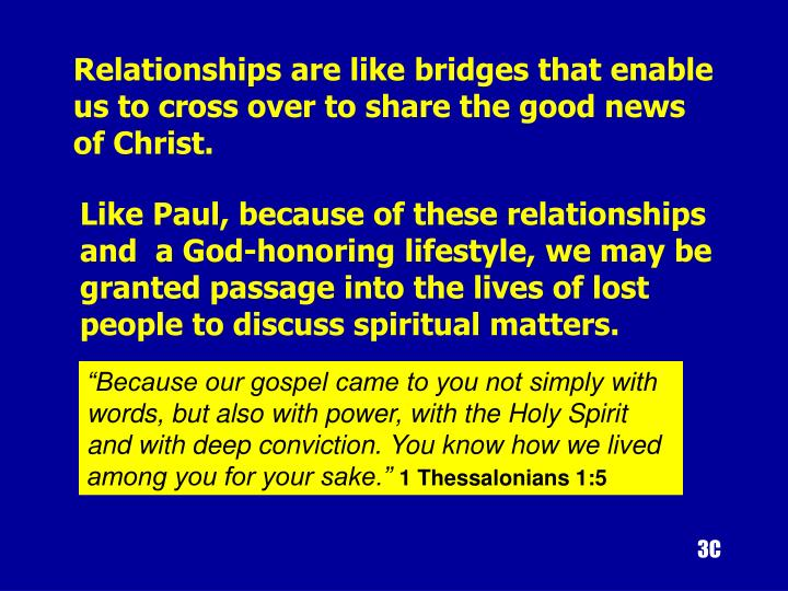 Relationships are like bridges that enable us to cross over to share the good news of Christ.