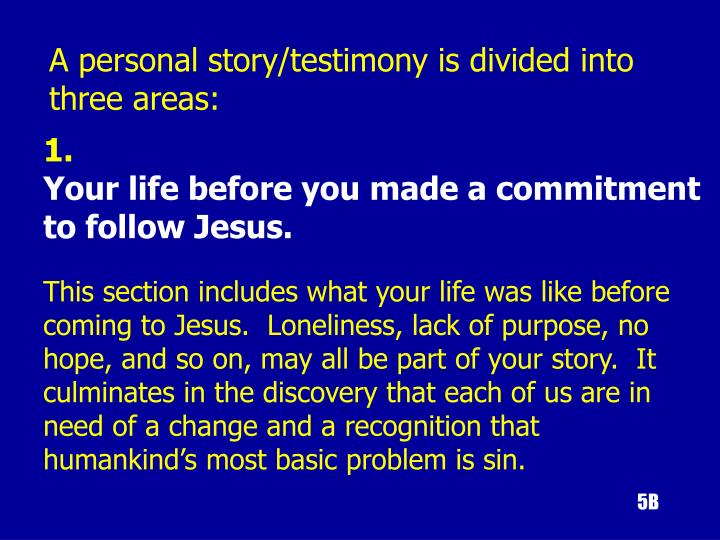 A personal story/testimony is divided into three areas: