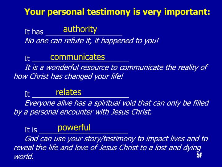 Your personal testimony is very important: