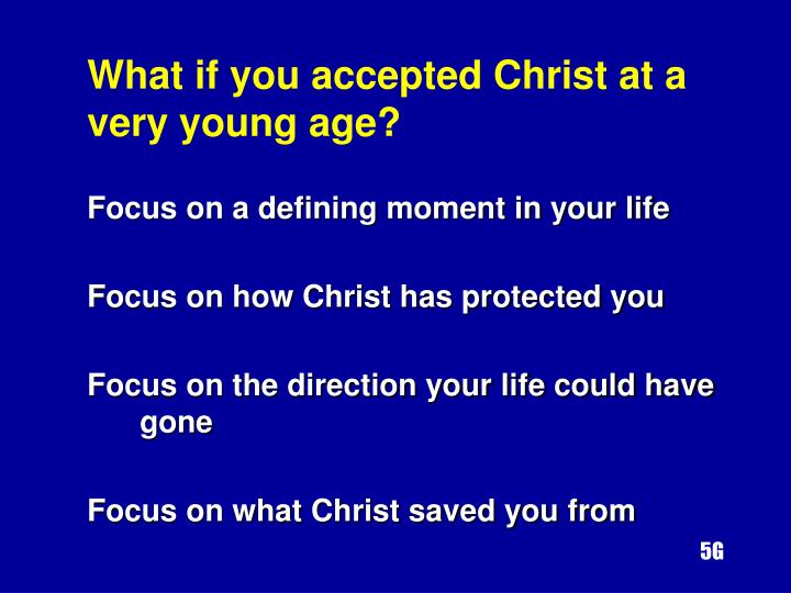 What if you accepted Christ at a very young age?